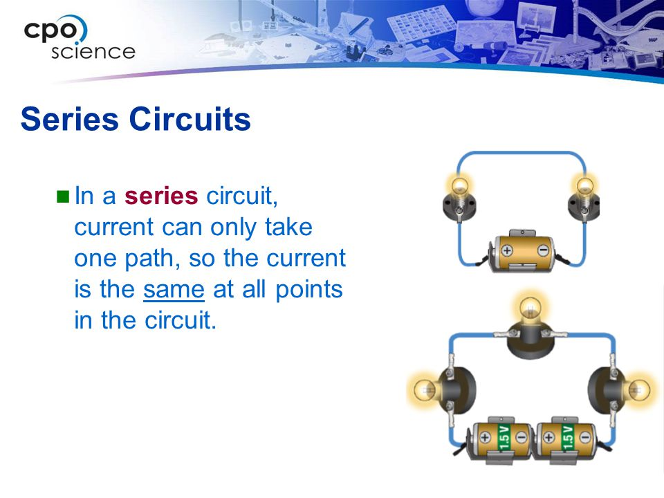 Series Circuits In a series circuit, current can only take one path, so the current is the same at all points in the circuit.