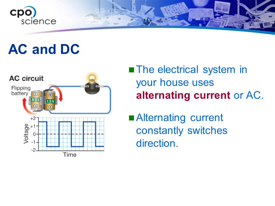 AC and DC The electrical system in your house uses alternating current or AC.