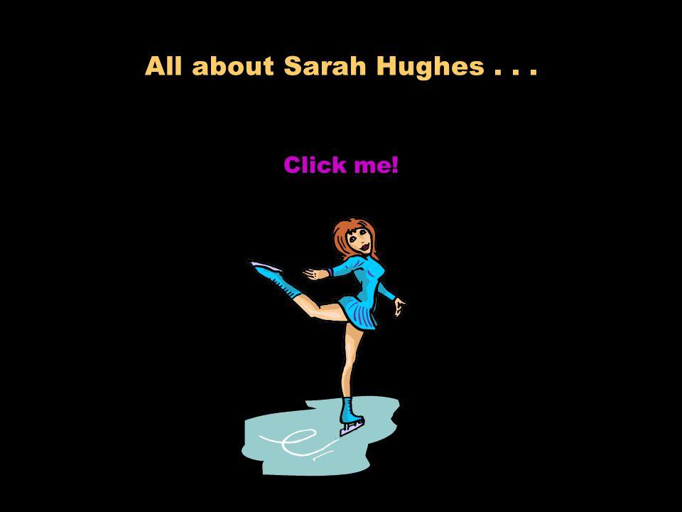 All about Sarah Hughes . . . Click me!