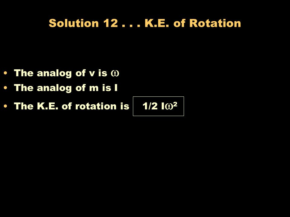 Solution 12 . . . K.E. of Rotation