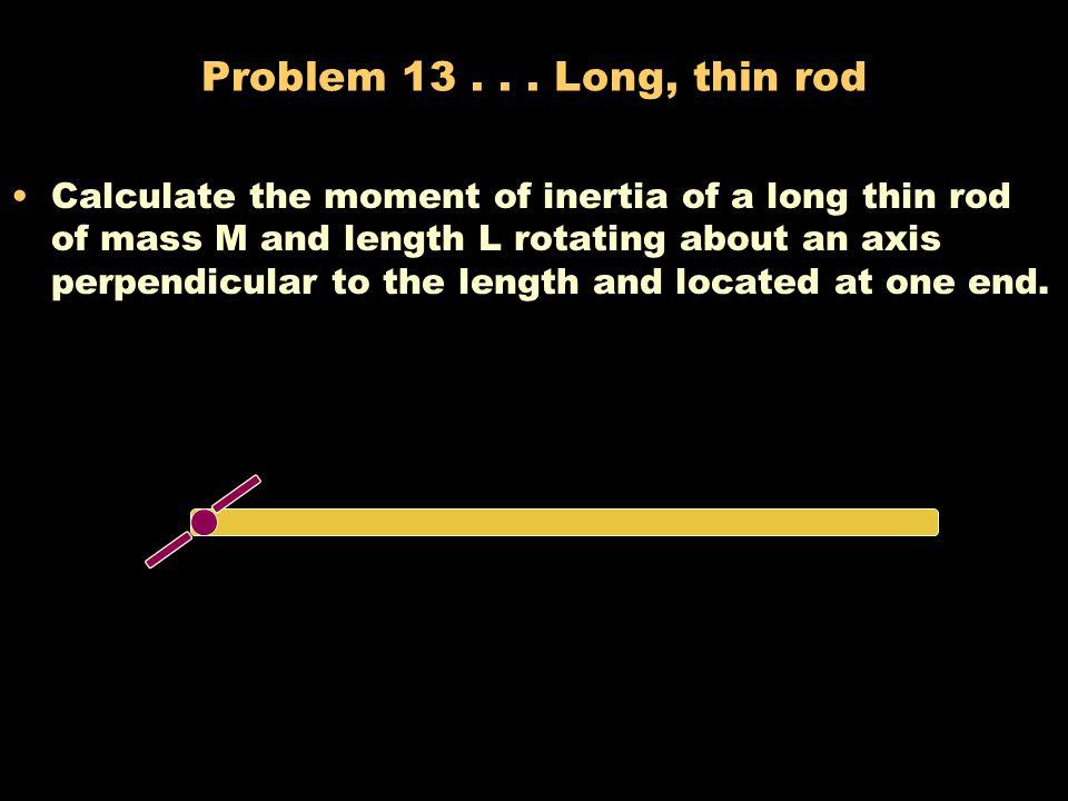 Problem 13 . . . Long, thin rod