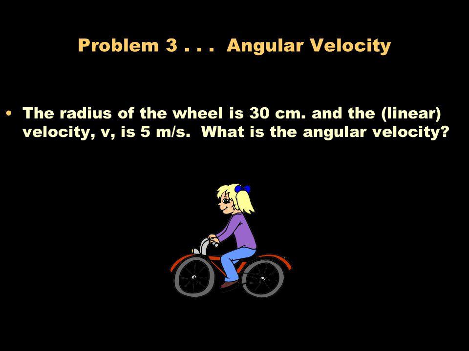 Problem 3 . . . Angular Velocity