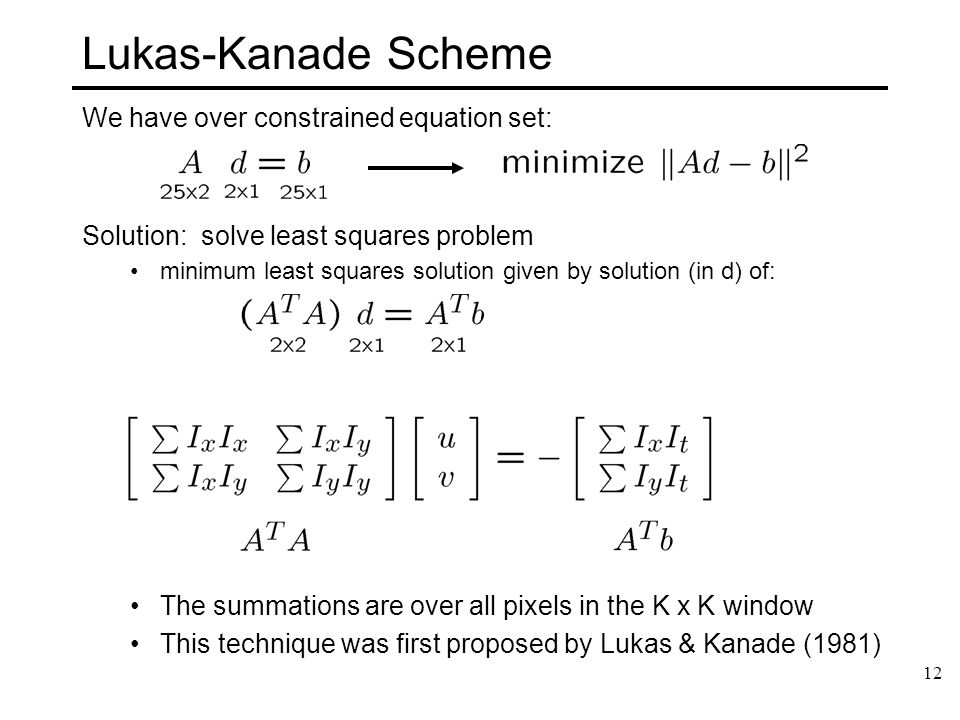 Lukas-Kanade Scheme We have over constrained equation set:
