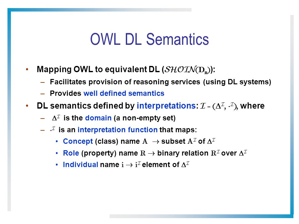 OWL DL Semantics Mapping OWL to equivalent DL (SHOIN(Dn)):