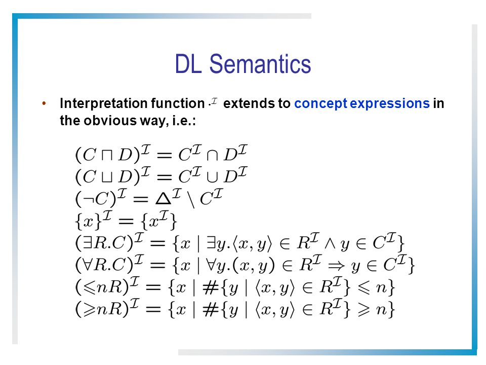 DL Semantics Interpretation function ¢I extends to concept expressions in the obvious way, i.e.: