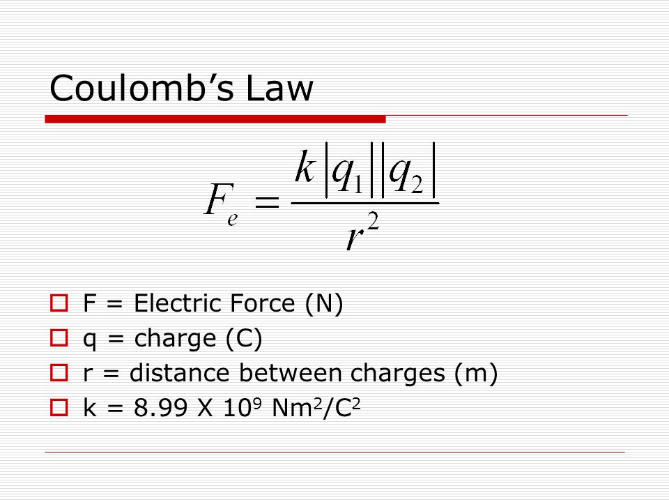 Coulomb's Law F = Electric Force (N) q = charge (C)