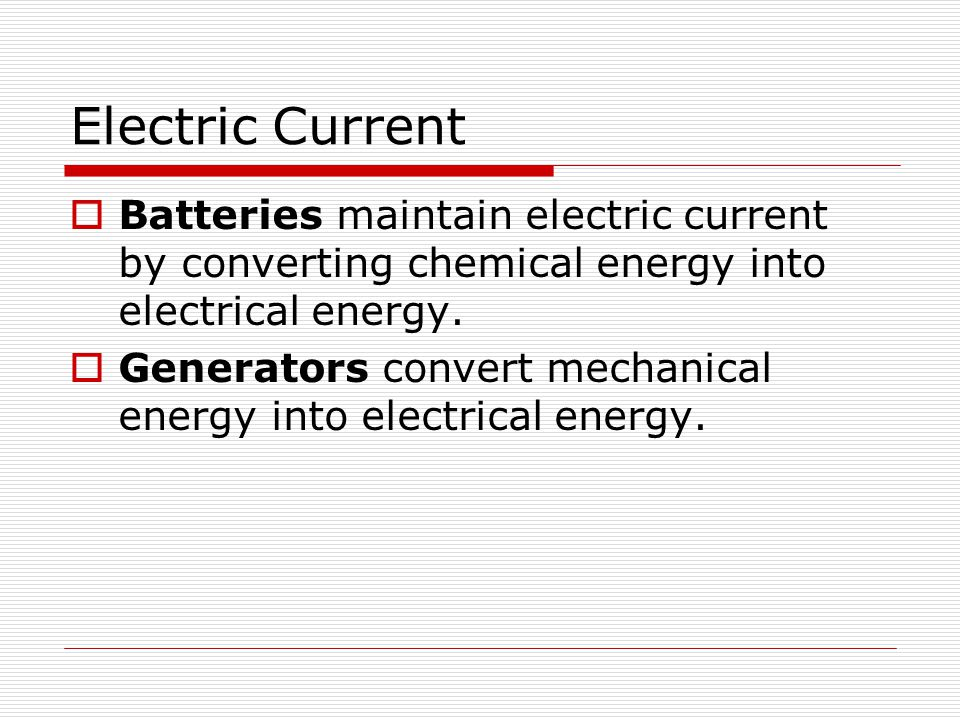 Electric Current Batteries maintain electric current by converting chemical energy into electrical energy.