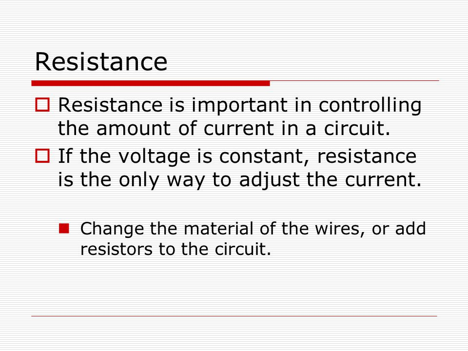 Resistance Resistance is important in controlling the amount of current in a circuit.