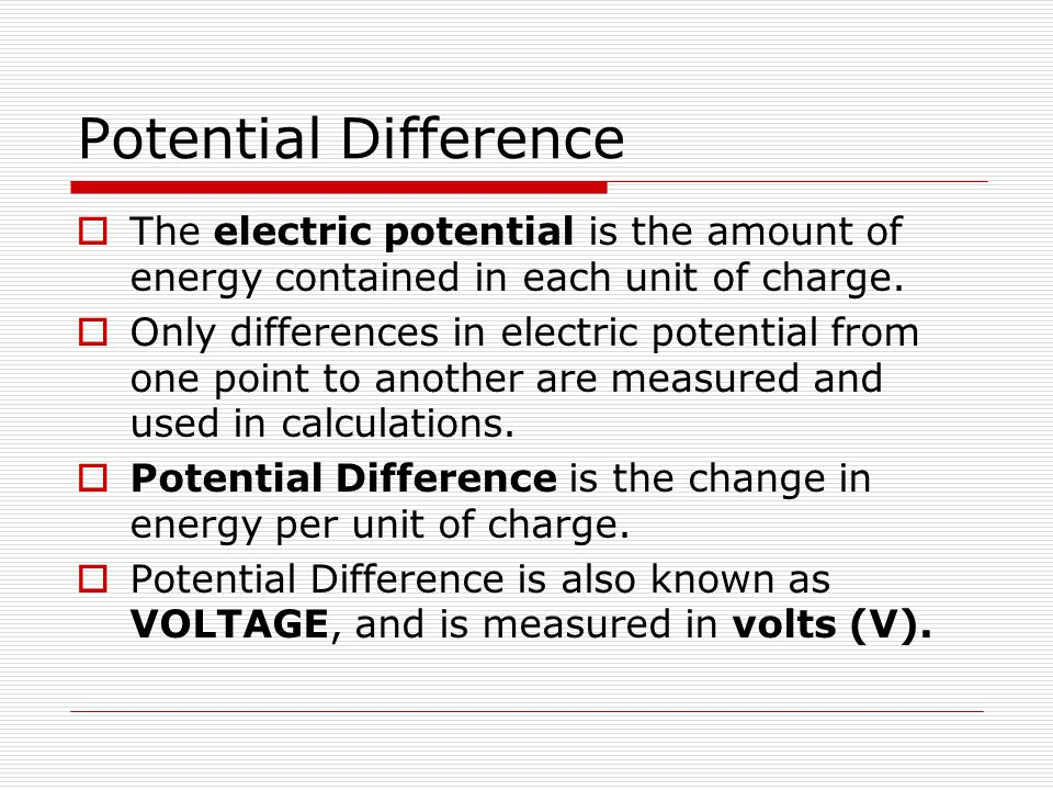 Potential Difference The electric potential is the amount of energy contained in each unit of charge.