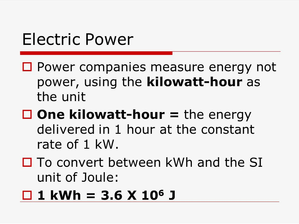 Electric Power Power companies measure energy not power, using the kilowatt-hour as the unit.