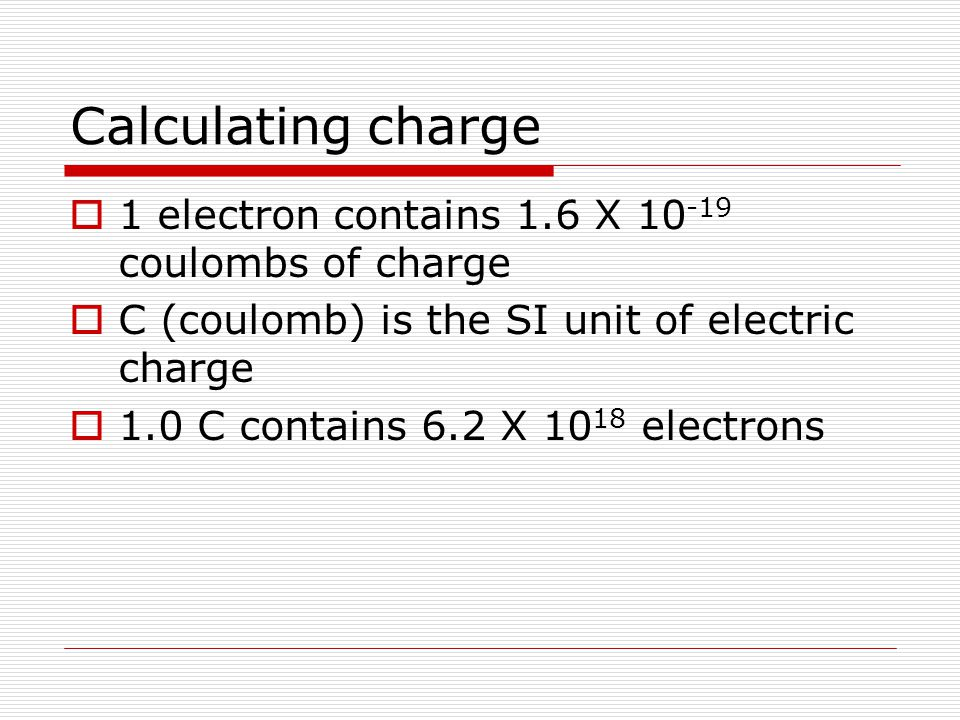 Calculating charge 1 electron contains 1.6 X 10-19 coulombs of charge