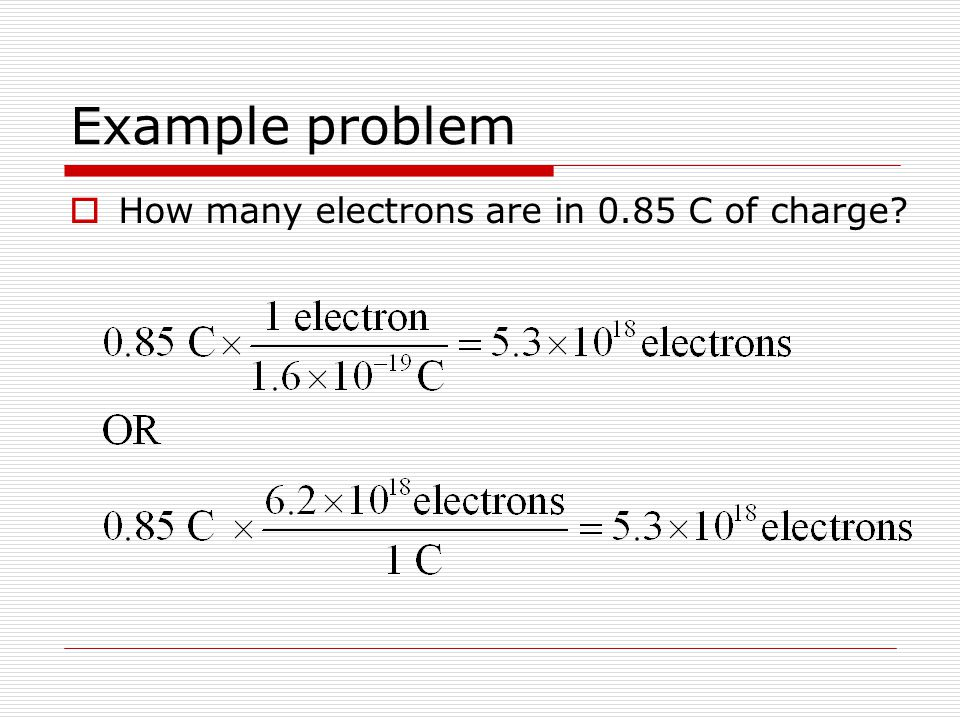 Example problem How many electrons are in 0.85 C of charge