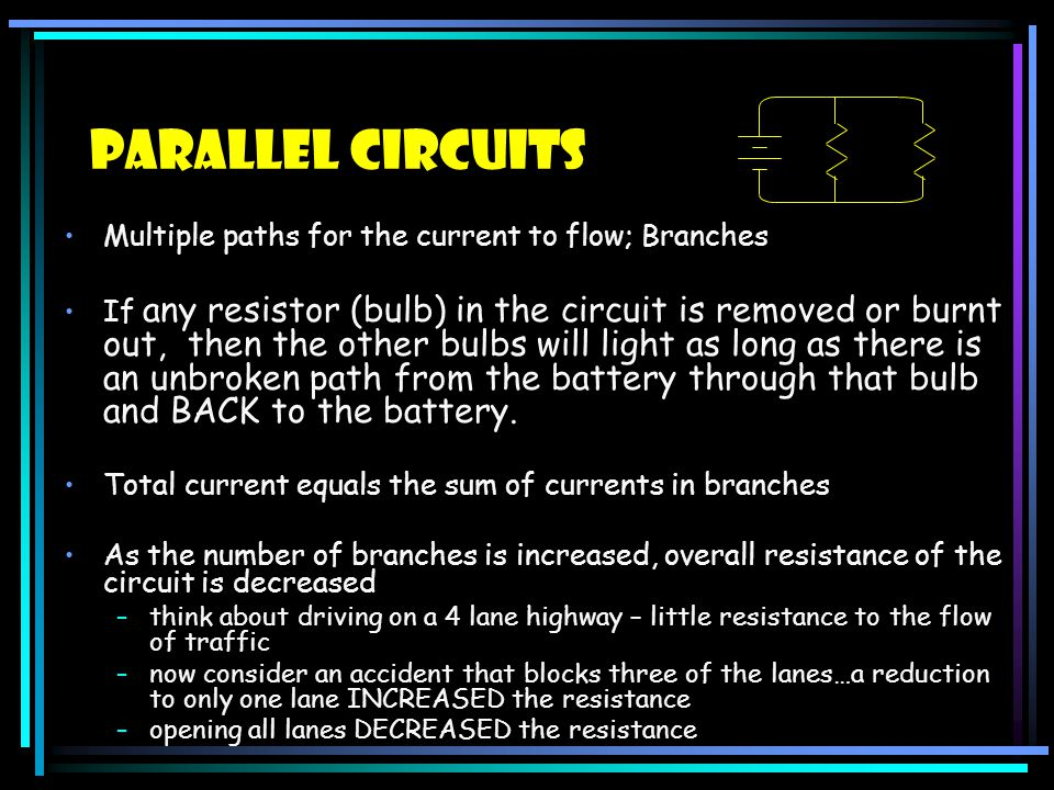 Parallel Circuits Multiple paths for the current to flow; Branches