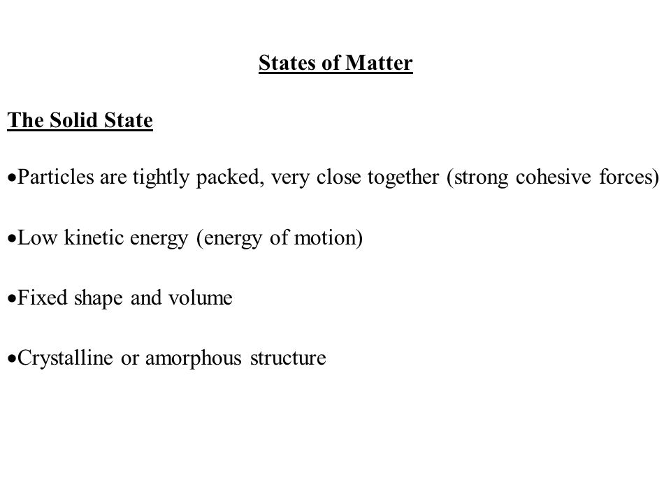 States of Matter The Solid State. Particles are tightly packed, very close together (strong cohesive forces)