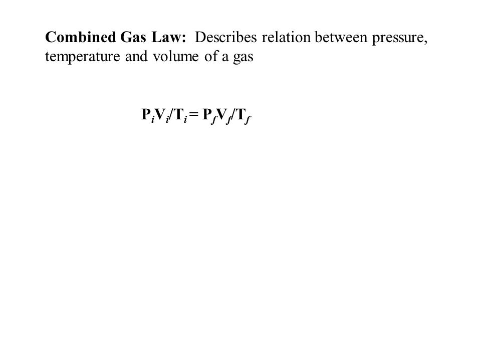 Combined Gas Law: Describes relation between pressure, temperature and volume of a gas