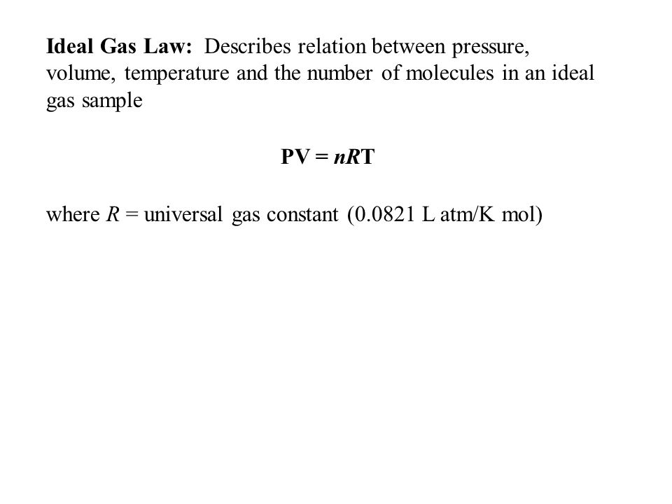 Ideal Gas Law: Describes relation between pressure, volume, temperature and the number of molecules in an ideal gas sample