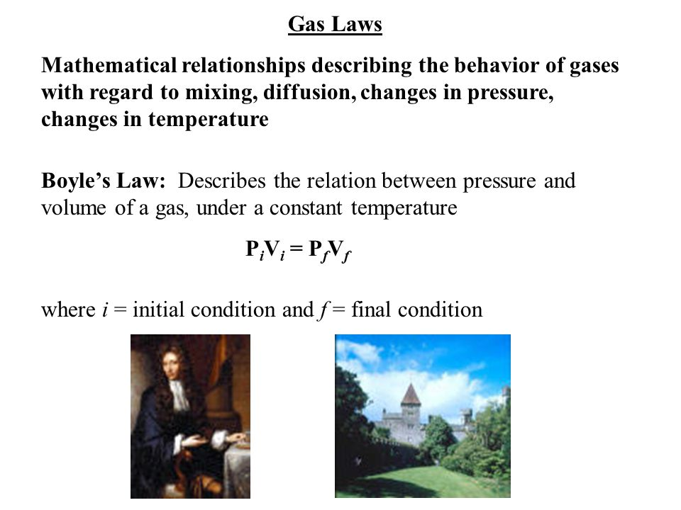 Gas Laws Mathematical relationships describing the behavior of gases with regard to mixing, diffusion, changes in pressure, changes in temperature.