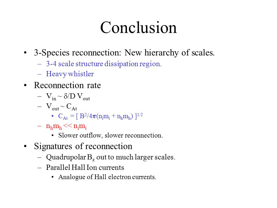 Conclusion 3-Species reconnection: New hierarchy of scales.