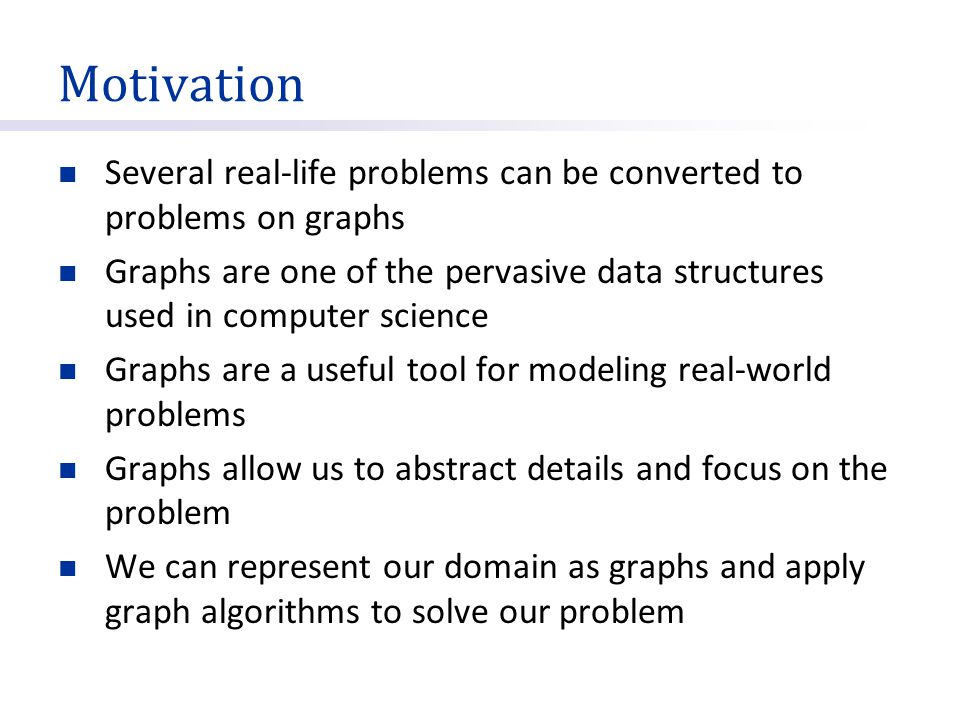 Motivation Several real-life problems can be converted to problems on graphs.
