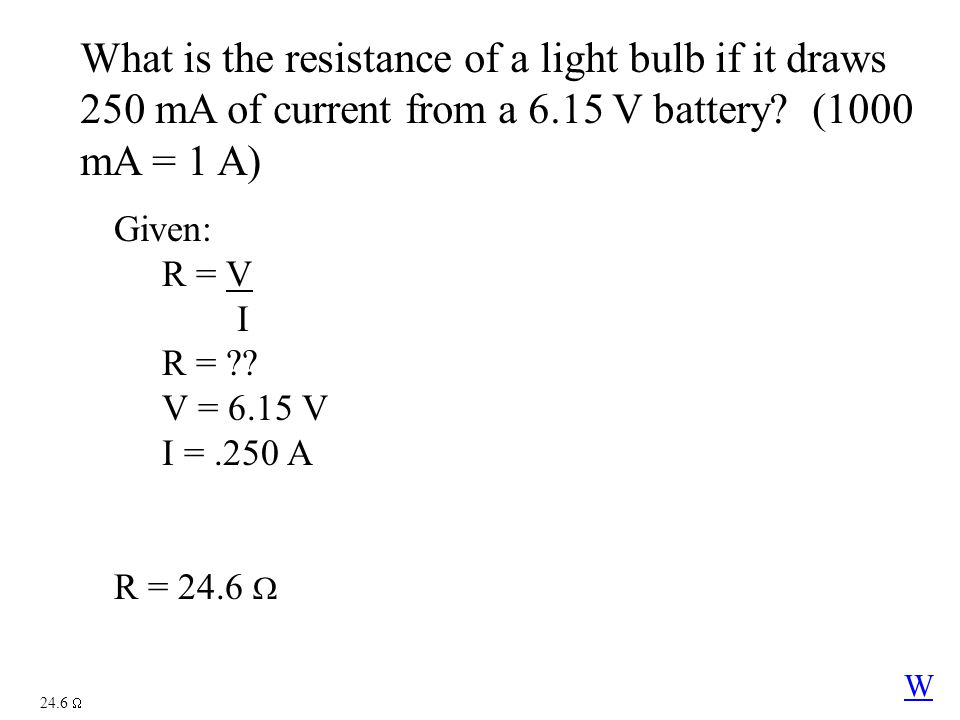 What is the resistance of a light bulb if it draws 250 mA of current from a 6.15 V battery (1000 mA = 1 A)
