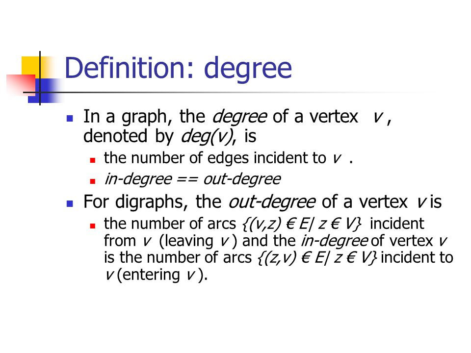 Definition: degree In a graph, the degree of a vertex v , denoted by deg(v), is. the number of edges incident to v .