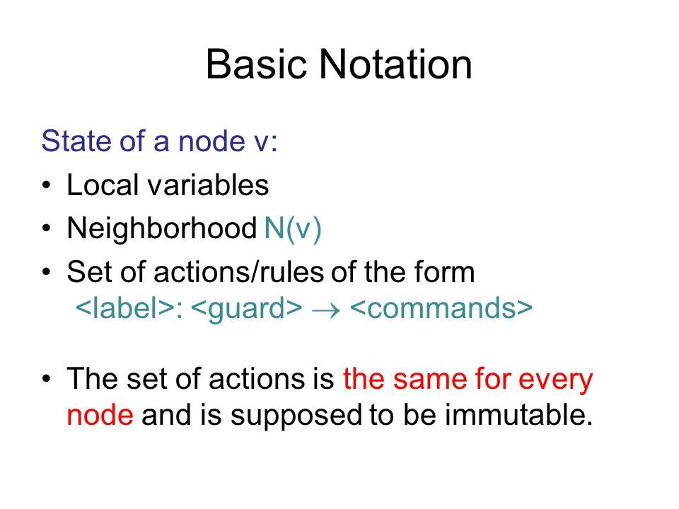 Basic Notation State of a node v: Local variables Neighborhood N(v)