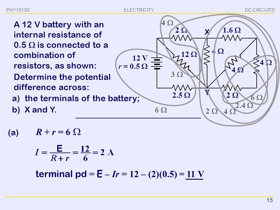 terminal pd = E – Ir = 12 – (2)(0.5) = 11 V