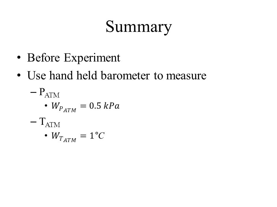 Summary Before Experiment Use hand held barometer to measure PATM TATM