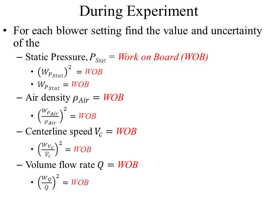 During Experiment For each blower setting find the value and uncertainty of the. Static Pressure, PStat = Work on Board (WOB)