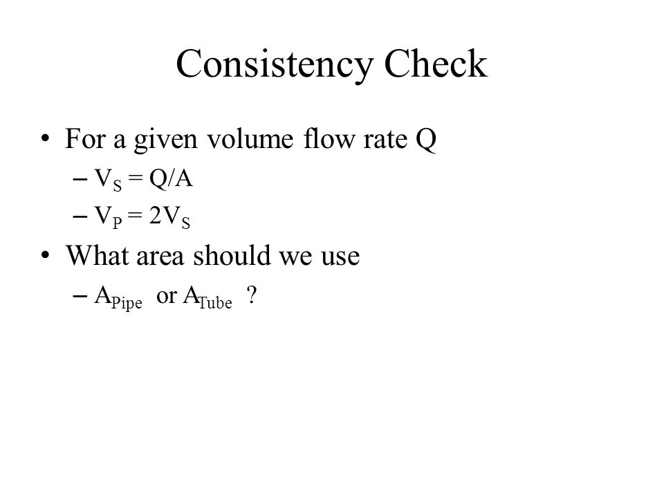 Consistency Check For a given volume flow rate Q