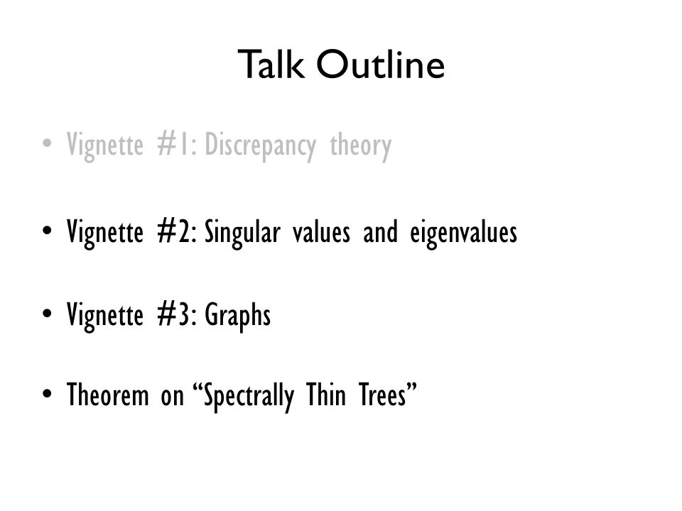 Talk Outline Vignette #1: Discrepancy theory