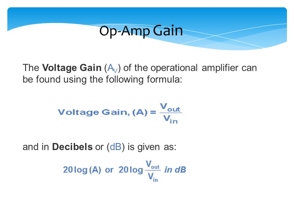 Op-Amp Gain The Voltage Gain (AV) of the operational amplifier can be found using the following formula: