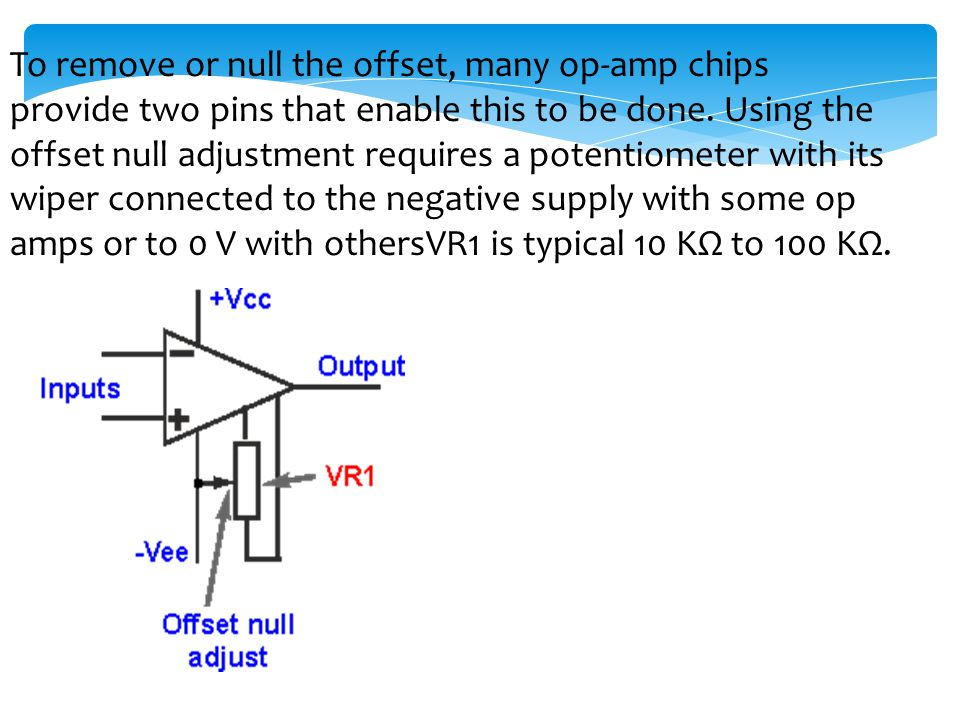 To remove or null the offset, many op-amp chips provide two pins that enable this to be done.
