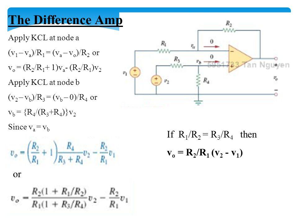 The Difference Amp If R1/R2 = R3/R4 then vo = R2/R1 (v2 - v1) or