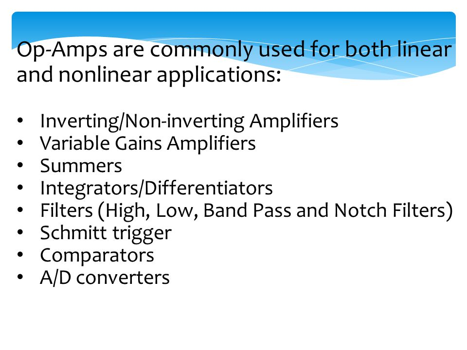 Op-Amps are commonly used for both linear and nonlinear applications: