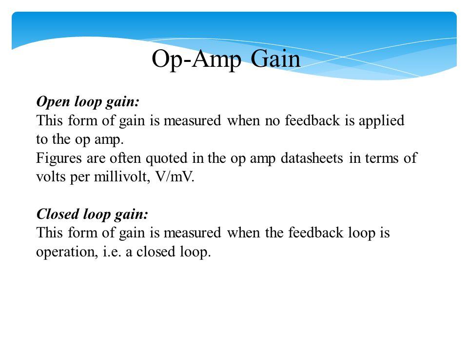 Op-Amp Gain Open loop gain: