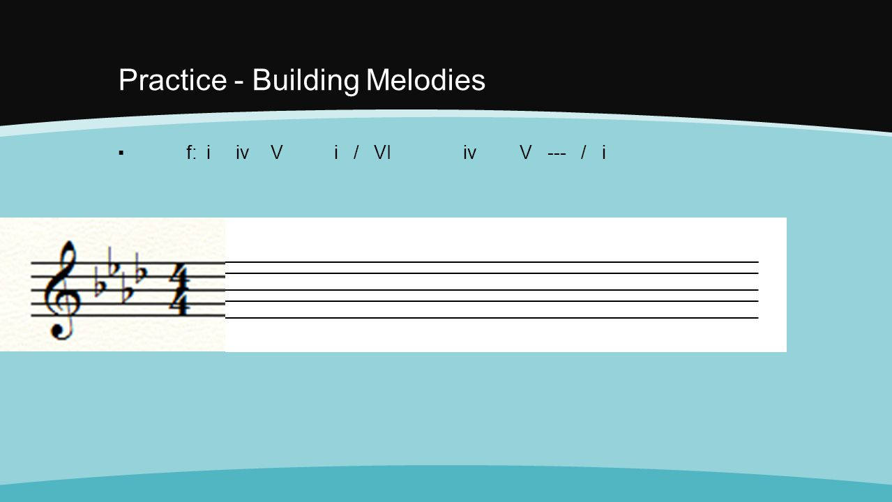Practice - Building Melodies