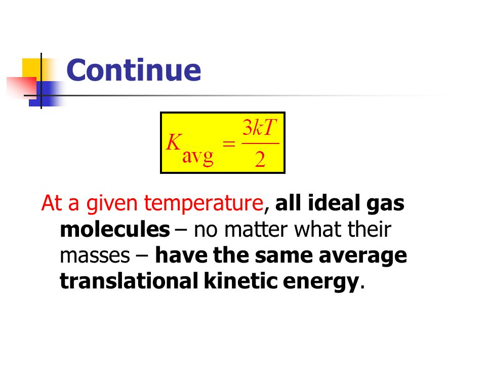 Continue At a given temperature, all ideal gas molecules – no matter what their masses – have the same average translational kinetic energy.