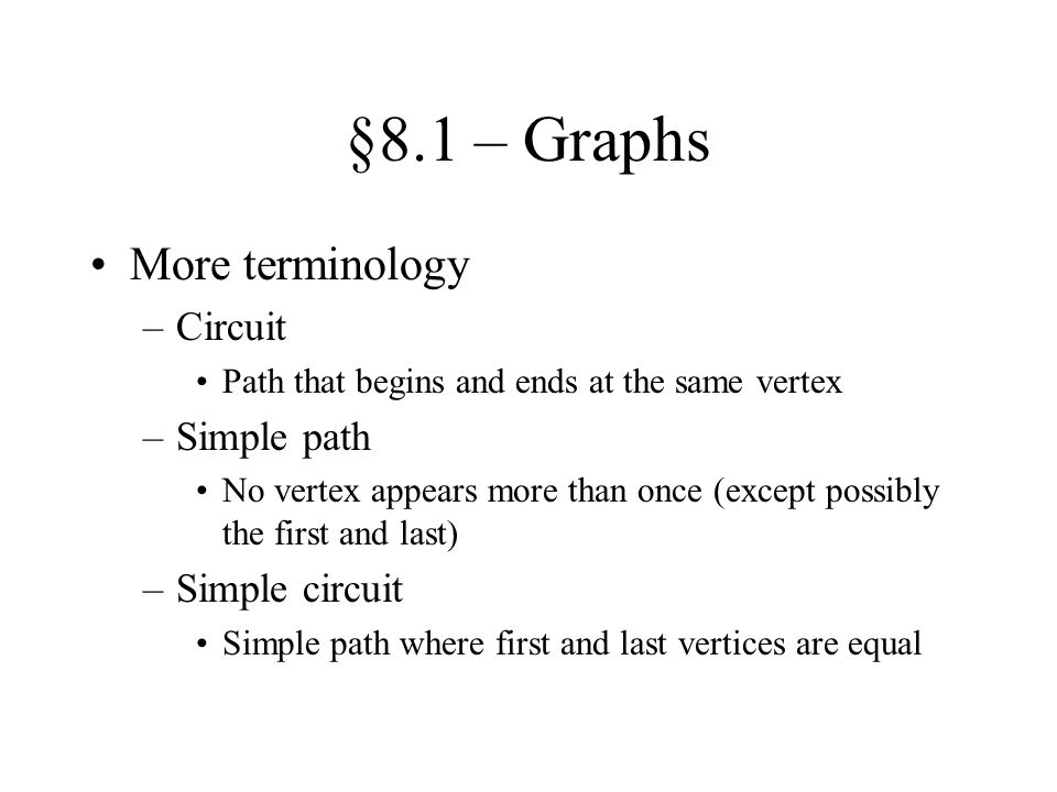 §8.1 – Graphs More terminology Circuit Simple path Simple circuit