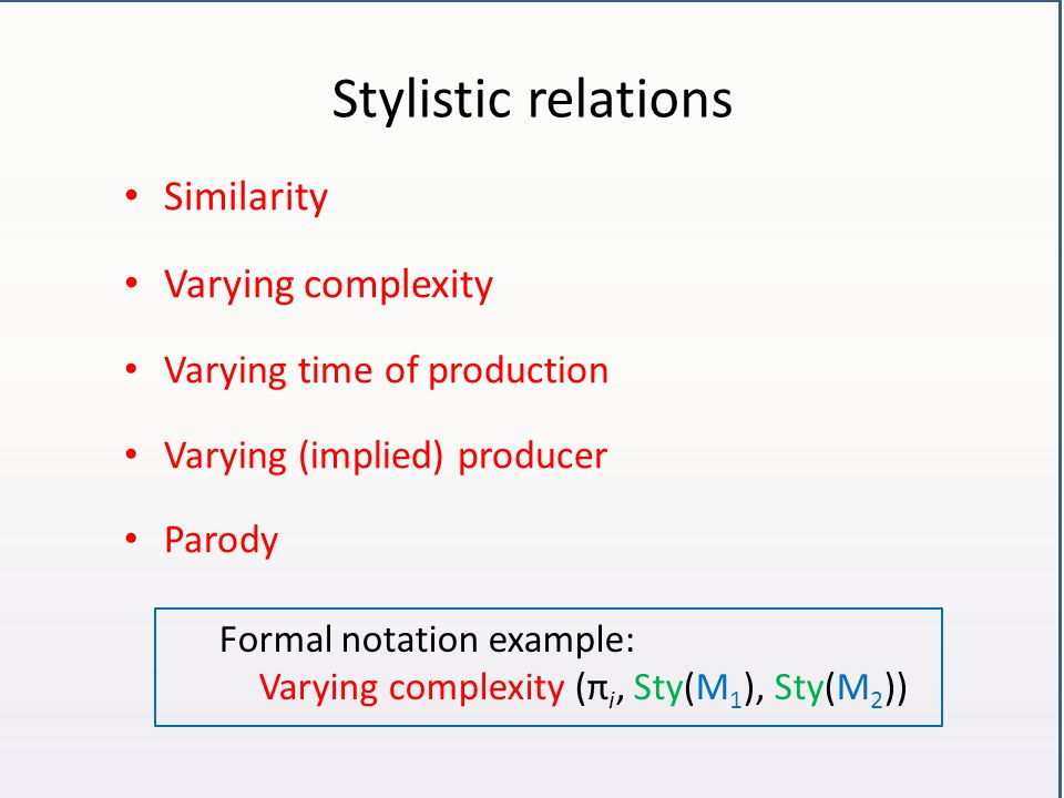 Stylistic relations Similarity Varying complexity