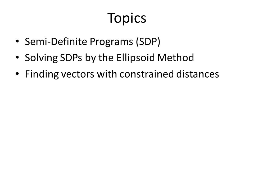 Topics Semi-Definite Programs (SDP)
