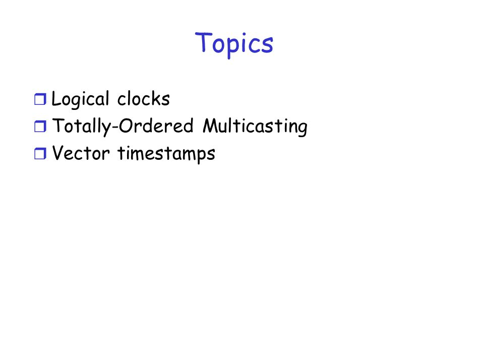 Topics Logical clocks Totally-Ordered Multicasting Vector timestamps