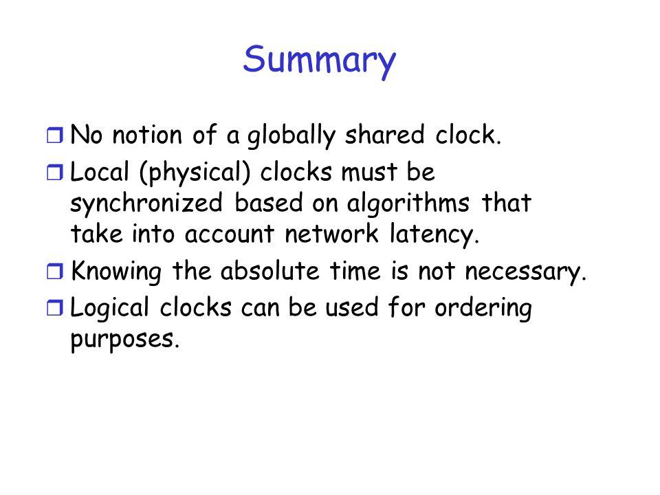 Summary No notion of a globally shared clock.