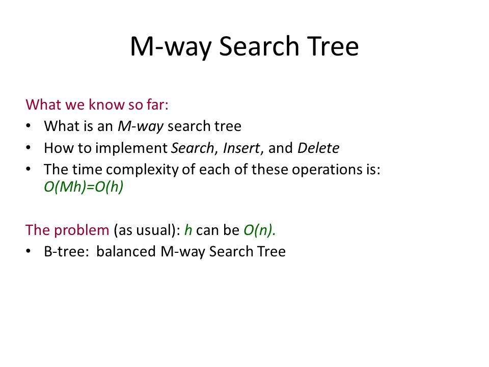 M-way Search Tree What we know so far: What is an M-way search tree