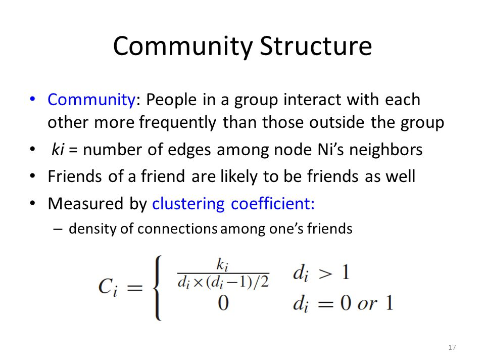 Community Structure Community: People in a group interact with each other more frequently than those outside the group.