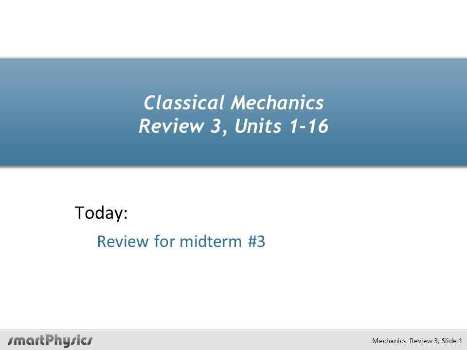 Classical Mechanics Review 3, Units 1-16