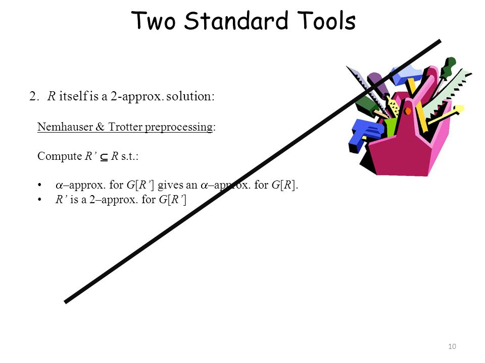 Two Standard Tools 2. R itself is a 2-approx. solution: