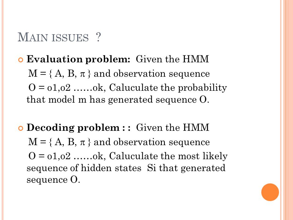 Main issues Evaluation problem: Given the HMM