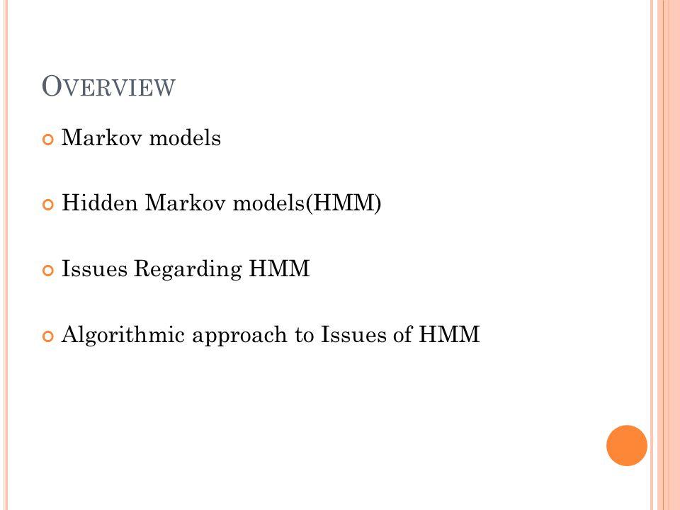 Overview Markov models Hidden Markov models(HMM) Issues Regarding HMM