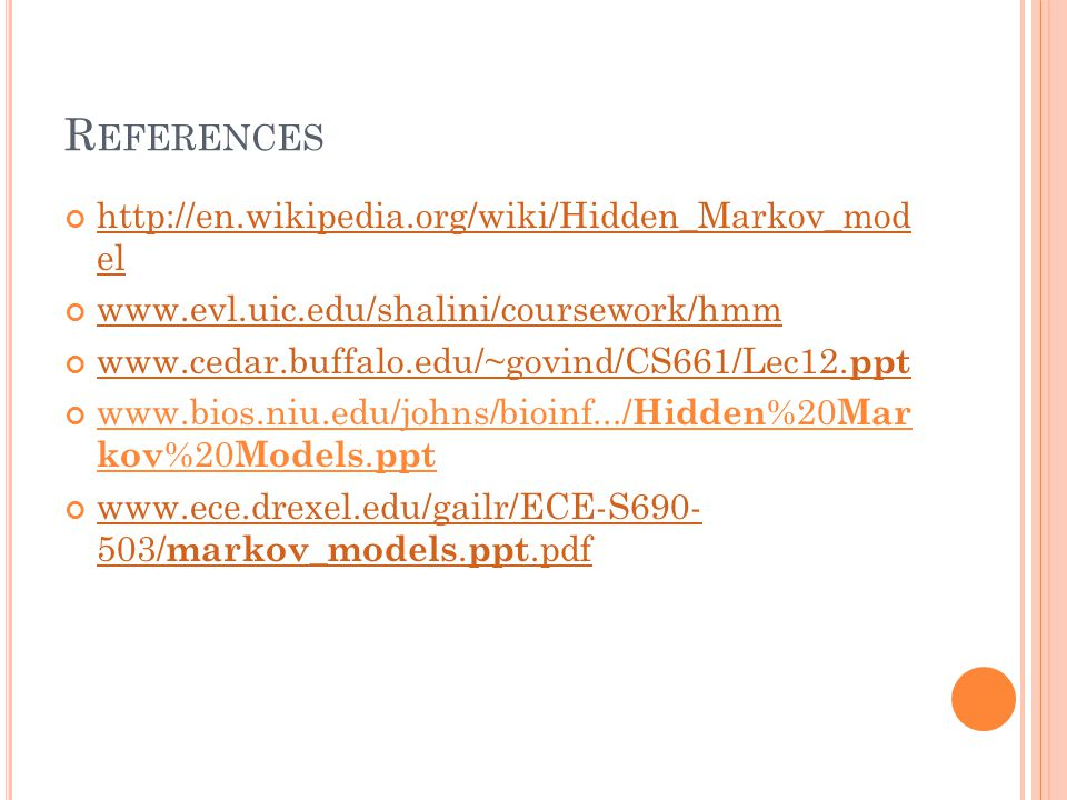 References http://en.wikipedia.org/wiki/Hidden_Markov_mod el